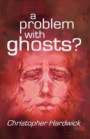 A Problem With Ghosts? by Christopher Hardwick