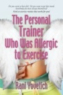 The Personal Trainer Who Was Allergic To Exercise by Rani Yovetich