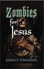 Zombies for Jesus by Johnny Townsend