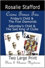 CRIME TIMES TWO: Friday's Child & The Five Diamonds and Saturday's Child & The Sad King of Clubs - Two Flora & Shamus Large Print Mysteries by Rosalie Stafford