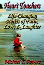 Heart Touchers: Life-Changing Stories of Faith, Love, and Laughter by Michael T. Powers