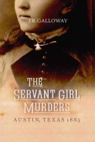 THE SERVANT GIRL MURDERS by J.R. Galloway