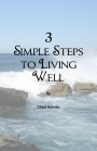 3 Simple Steps to Living Well by Chad Halwes