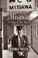 Misawa: A Song of the Machi by George Welch