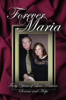 "Forever Maria: ""Celebrating Forty Years of Love"" - Volume 1 by William Menzel"