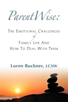 ParentWise: The Emotional Challenges OF Family Life And How To Deal With Them by Loren Buckner
