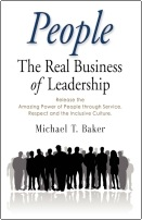 People: The Real Business of Leadership by Michael T. Baker