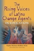 The Rising Voices of Latino Change Agents in Education by Pauline McBeth