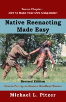 Native Reenacting Made Easy, How to Portray an Eastern Woodland Warrior by Michael Pitzer