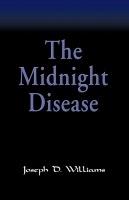 The Midnight Disease by Joseph D. Williams