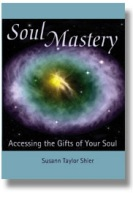Soul Mastery - Accessing the Gifts of Your Soul by Susann Taylor Shier