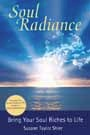 Soul Radiance - Bring Your Soul Riches to Life by Susann Taylor Shier