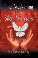 The Awakening of the Silent Warriors by Stephanie Searing Matthews
