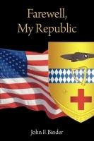 Farewell,  My Republic by John Binder