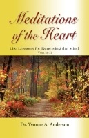 MEDITATIONS OF THE HEART: Life Lessons for Renewing the Mind - Volume 1 by Yvonne Anderson