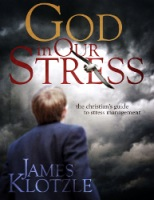God In Our Stress: The Christian's Guide to Stress Management by James Klotzle