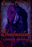 Bloodmaiden: A Fantasy Anthology by Christine E. Schulze