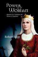 POWER OF A WOMAN. Memoirs of a Turbulent Life: Eleanor of Aquitaine by Robert Fripp