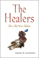 THE HEALERS: Those That Were Hidden by Stephen G. Lonefeather