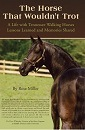 The Horse That Wouldn't Trot: A Life with Tennessee Walking Horses, Lessons Learned, and Memories Shared by Rose Miller