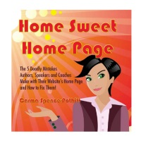 Home Sweet Home Page: The 5 Deadly Mistakes Authors, Speakers and Coaches Make with Their Website's Home Page and How to Fix Them! by Carma Spence-Pothitt