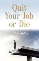 Quit Your Job or Die by Josh Tolley