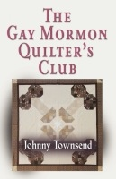 The Gay Mormon Quilter's Club by Johnny Townsend
