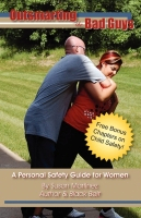 Outsmarting the Bad Guys: A Personal Safety Guide for Women by Susan Martinez