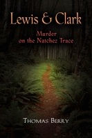Lewis and Clark: Murder on the Natchez Trace by Thomas Berry