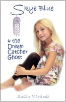 Skye Blue & the Dream Catcher Ghost by Susan Martinez