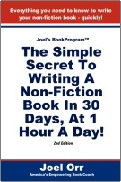 Joel's BookProgram: The Simple Secret To Writing A Non-Fiction Book In 30 Days, At 1 Hour A Day! - SECOND EDITION by Joel Orr