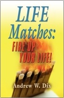 Life Matches: Fire Up Your Life! by Andrew Dix
