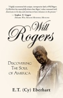 Will Rogers: Discovering the Soul of America by E. T. (Cy) Eberhart