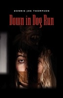 Down in Dog Run by Donnie Thompson