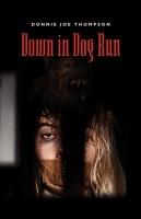 Down in Dog Run by Donnie Thompson