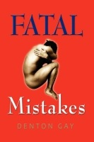 Fatal Mistakes by Denton Gay
