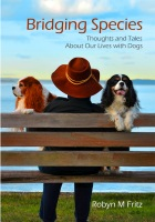 Bridging Species: Thoughts and Tales About Our Lives with Dogs by Robyn Fritz
