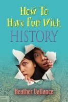 How To Have Fun With History by Cathy Barrett (Heather Vallance
