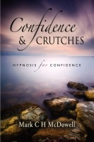 Confidence and Crutches by Mark C H McDowell