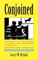 Conjoined:  The Story of Rex and Roxanne--The World's First Androgynous Siamese Twins by Larry W. Bryant