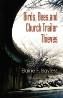 Birds, Bees, and Church Trailer Thieves by Elaine F. Bayless