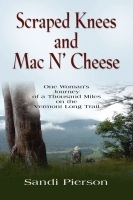 SCRAPED KNEES AND MAC N' CHEESE: One Woman's Journey of a Thousand Miles on the Vermont Long Trail by Sandra Pierson