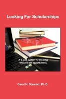 Looking For Scholarships: A 6-Step System for Creating Financial Aid  Opportunities by Carol Stewart