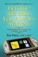 Become the Boss You Always Wanted by Ken Pasch, CHE, CLdrC