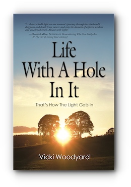 LIFE WITH A HOLE IN IT: That's How The Light Gets In by Vicki Woodyard