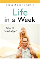 Life In A Week: What Is Spirituality? by Michael keller
