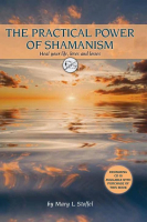 The Practical Power of Shamanism: Heal Your Life, Loves and Losses by Mary L Stoffel