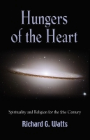 Hungers of the Heart: Spirituality and Religion for the 21st Century by Richard Watts