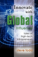 INNOVATE WITH GLOBAL INFLUENCE: Tales of High Tech Intrapreneurs by Stephen Todd