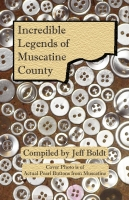 Incredible Legends of Muscatine County by Jeffrey Boldt